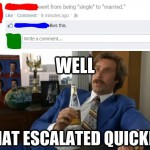 Well that escalated quickly meme